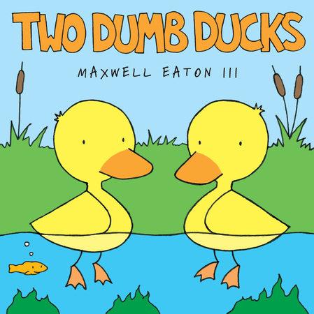 Two Dumb Ducks by Maxwell Eaton, III