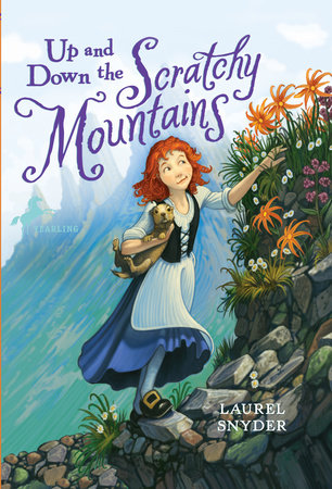 Up and Down the Scratchy Mountains by Laurel Snyder