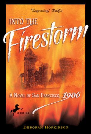 Into the Firestorm: A Novel of San Francisco, 1906 by Deborah Hopkinson
