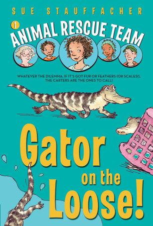 Animal Rescue Team: Gator on the Loose! by Sue Stauffacher