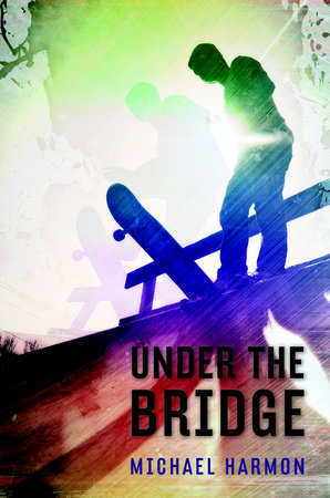 Under the Bridge by Michael Harmon