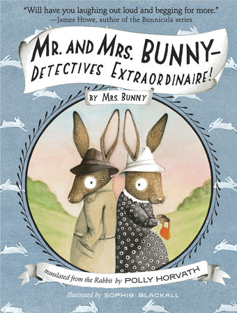 Mr. and Mrs. Bunny--Detectives Extraordinaire! by Polly Horvath