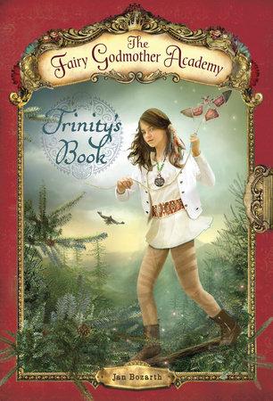 The Fairy Godmother Academy #6: Trinity's Book by Jan Bozarth