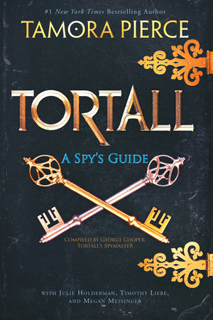 Tortall: A Spy's Guide by Tamora Pierce, Julie Holderman, Timothy Liebe and Megan Messinger