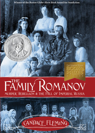 The Family Romanov: Murder, Rebellion, and the Fall of Imperial Russia by Candace Fleming