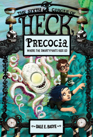 Precocia: The Sixth Circle of Heck by Dale E. Basye; illustrated by Bob Dob