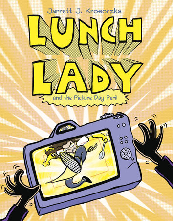Lunch Lady and the Picture Day Peril by Jarrett J. Krosoczka