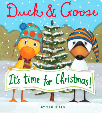 Duck & Goose, It's Time for Christmas! by Tad Hills