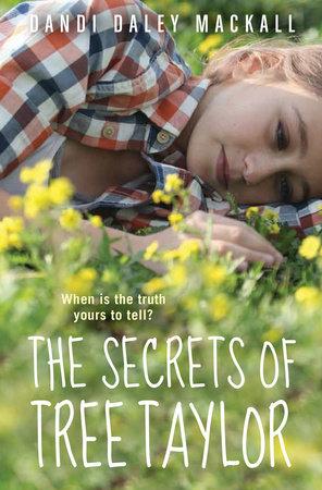 The Secrets of Tree Taylor by Dandi Daley Mackall