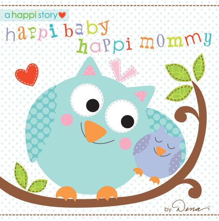 Happi Baby, Happi Mommy by Dena