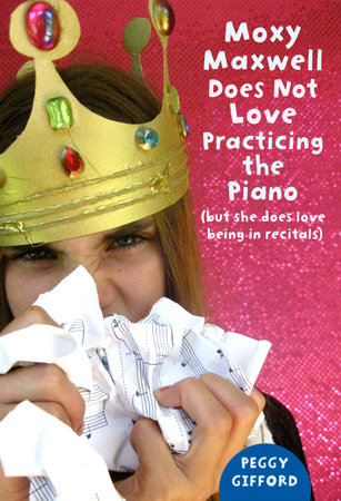 Moxy Maxwell Does Not Love Practicing the Piano by Peggy Gifford