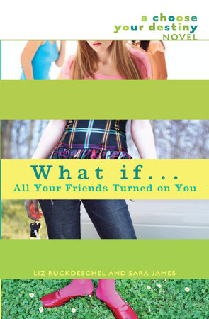 What If . . . All Your Friends Turned on You by Liz Ruckdeschel and Sara James