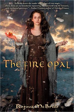 The Fire Opal by Regina McBride