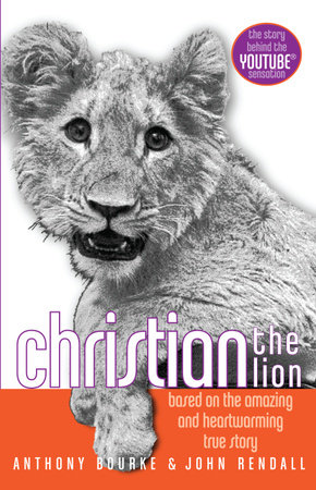 Christian the Lion by Anthony Bourke and John Rendall