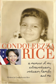 Condoleezza Rice: A Memoir of My Extraordinary, Ordinary Family and Me