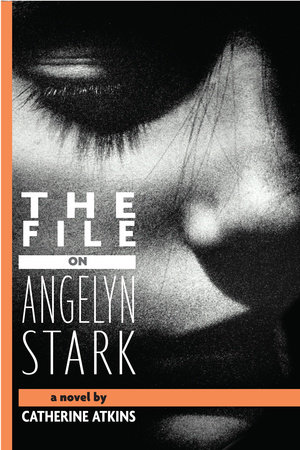 The File on Angelyn Stark by Catherine Atkins