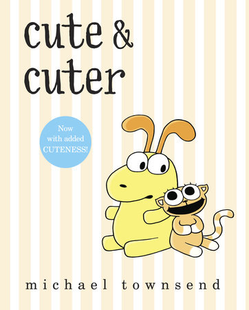 Cute & Cuter by Michael Townsend