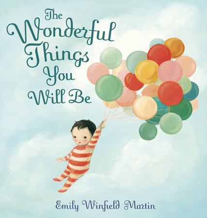 The Wonderful Things You Will Be by Emily Winfield Martin ...