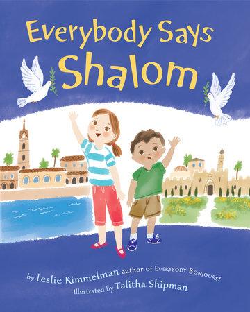 Everybody Says Shalom by Leslie A. Kimmelman