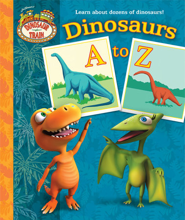 Dinosaurs A to Z (Dinosaur Train) by Andrea Posner-Sanchez