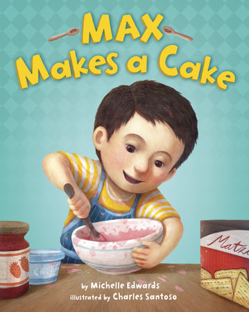 Max Makes a Cake by Michelle Edwards