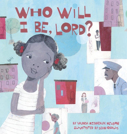 Who Will I Be, Lord? by Vaunda Micheaux Nelson