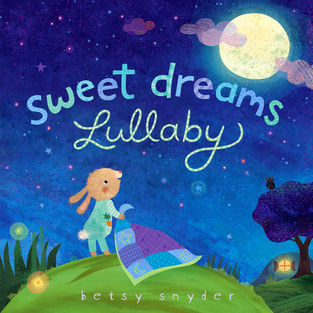 Sweet Dreams Lullaby by Betsy E. Snyder