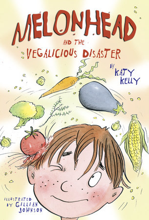 Melonhead and the Vegalicious Disaster by Katy Kelly