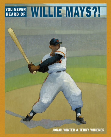 You Never Heard of Willie Mays?! by Jonah Winter
