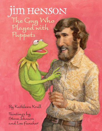 Jim Henson: The Guy Who Played with Puppets by Kathleen Krull
