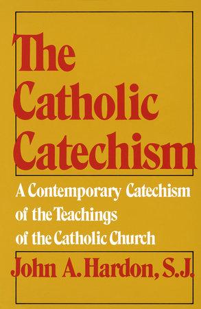 The Catholic Catechism by John Hardon