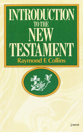 Introduction to the New Testament by Raymond Collins
