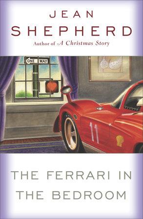 The Ferrari in the Bedroom by Jean Shepherd