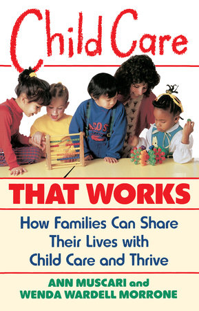 Child Care That Works by Ann Muscari