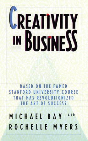 Creativity in Business by Michael Ray and Rochelle Myers