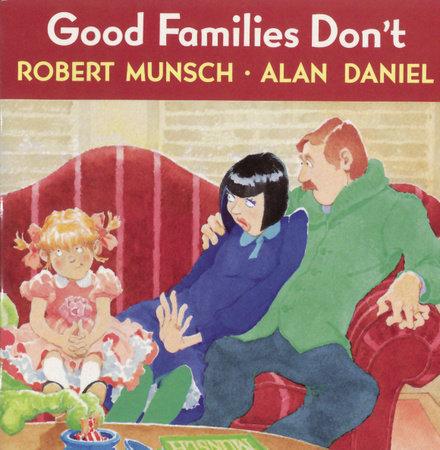 Good Families Don't by Robert Munsch and Alan Daniel