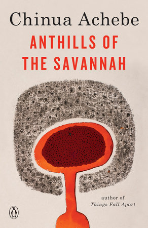 Anthills Of The Savannah By Chinua Achebe Penguinrandomhousecom