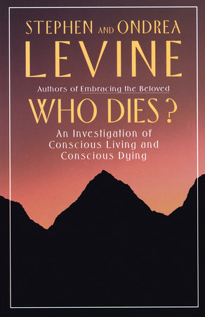 Who Dies? by Stephen Levine and Ondrea Levine