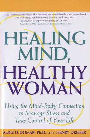 Healing Mind, Healthy Woman by Alice D. Domar, Ph.D.