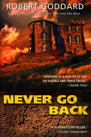 Never Go Back by Robert Goddard