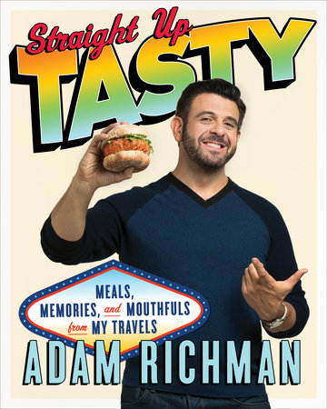 Straight Up Tasty by Adam Richman