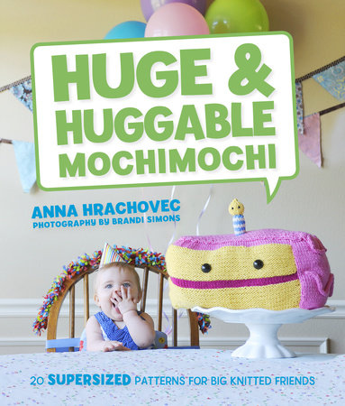 Huge & Huggable Mochimochi by Anna Hrachovec