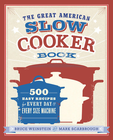 The Great American Slow Cooker Book by Bruce Weinstein and Mark Scarbrough