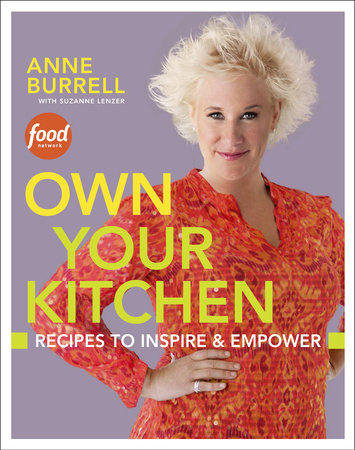 Own Your Kitchen by Anne Burrell and Suzanne Lenzer
