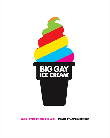 Big Gay Ice Cream by Bryan Petroff and Douglas Quint