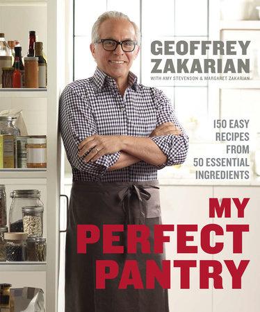 My Perfect Pantry by Geoffrey Zakarian, Amy Stevenson and Margaret Zakarian