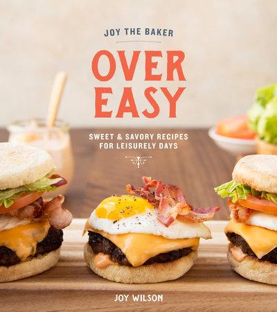 Joy the Baker Over Easy by Joy Wilson