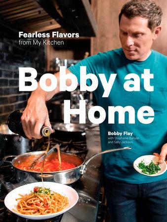 Bobby at Home by Bobby Flay, Stephanie Banyas and Sally Jackson