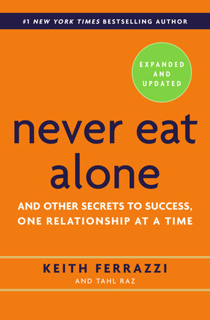 Never Eat Alone, Expanded and Updated by Keith Ferrazzi and Tahl Raz