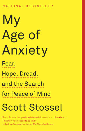 My Age of Anxiety by Scott Stossel